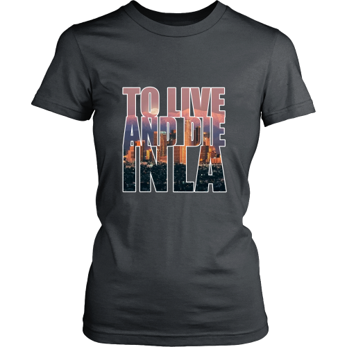 """To Live And Die In LA"" Women's Shirt - Los Angeles Source  - 6"