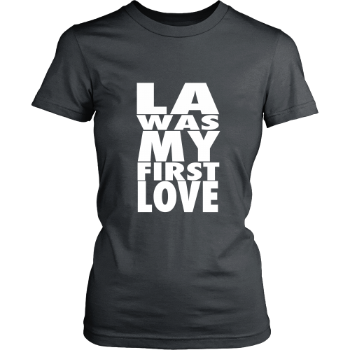 """LA Was My First Love"" Womens Shirt - Los Angeles Source  - 5"