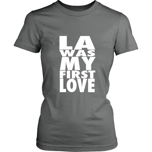 """LA Was My First Love"" Womens Shirt - Los Angeles Source  - 6"