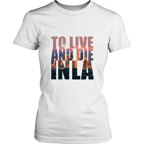 """To Live And Die In LA"" Women's Shirt - Los Angeles Source  - 5"