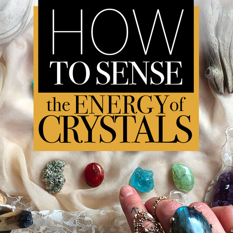 How to Sense the Energy of Crystals & Stones
