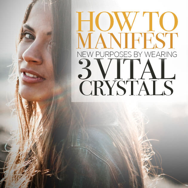 New Purposes: 3 Vital Crystals You Should Start to Wear Immediately & How to Wear Them