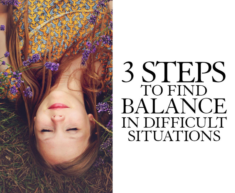 3 Key Steps Strategy to find Balance in difficult situations