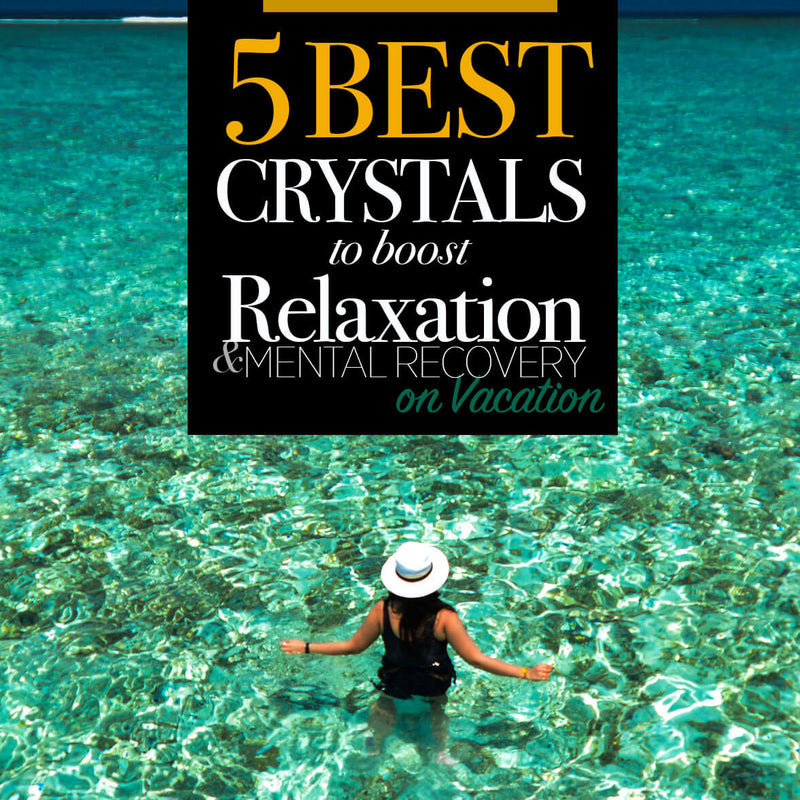 Best Crystals for Stress Relief & Mental Recovery on Summer Vacation