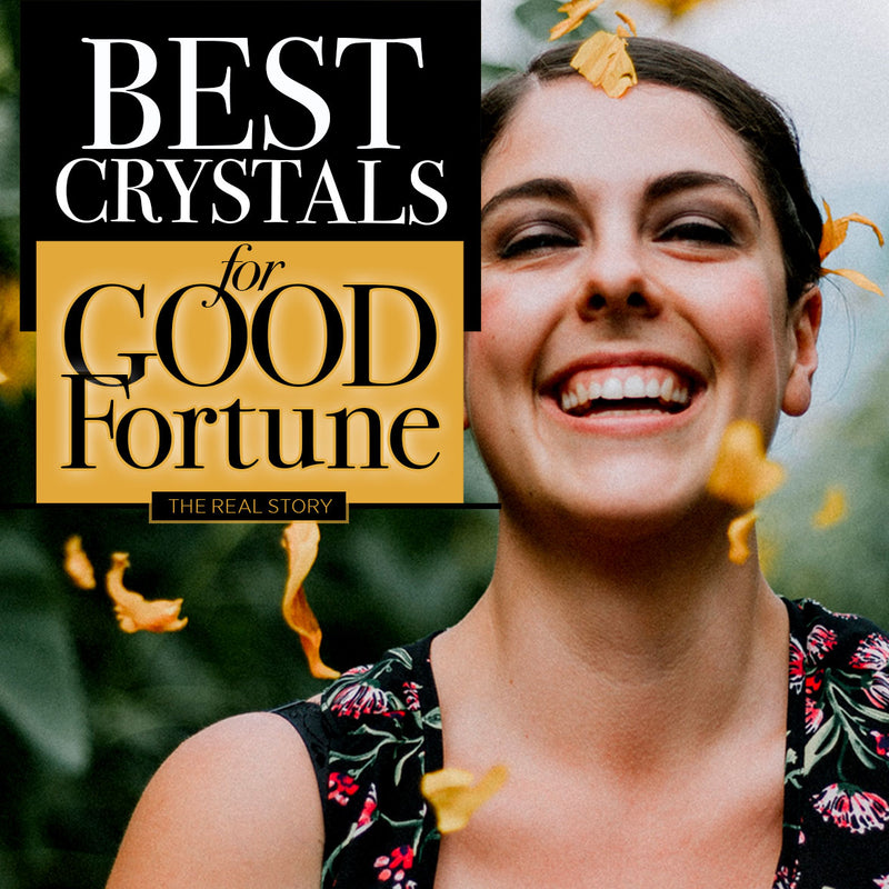 Best Crystals for Good Fortune. The Real Story.