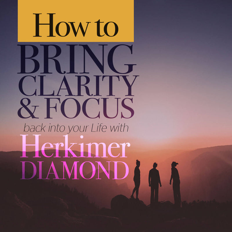 How to Bring Clarity & Focus Back into Your Life with Herkimer Diamond