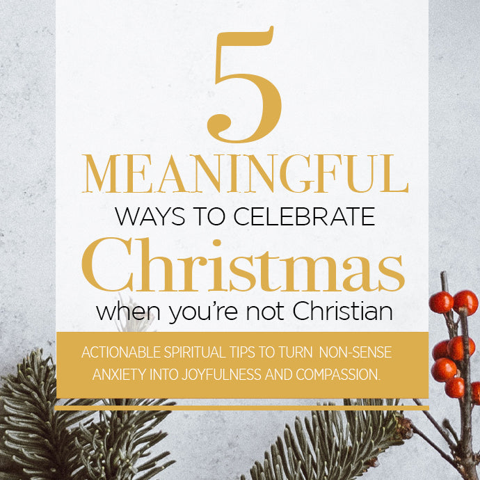 5 Meaningful Ways to Celebrate Christmas (even if you're not Christian)