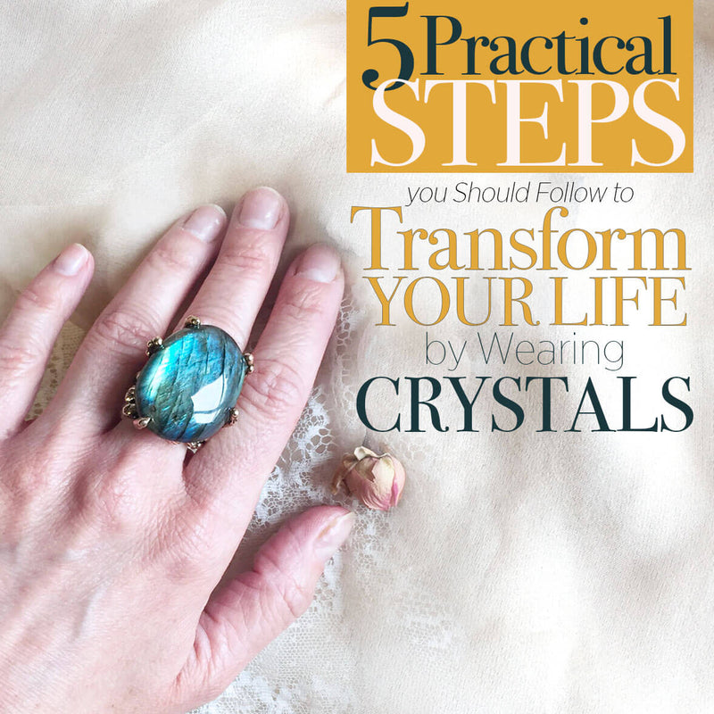 5 Practical Steps You Should Follow to Transform Your Life by Wearing Crystals