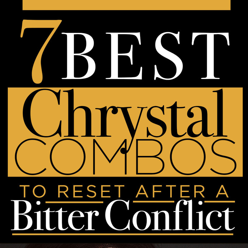 7 Best Crystal Combos to Reset After Bitter Conflicts