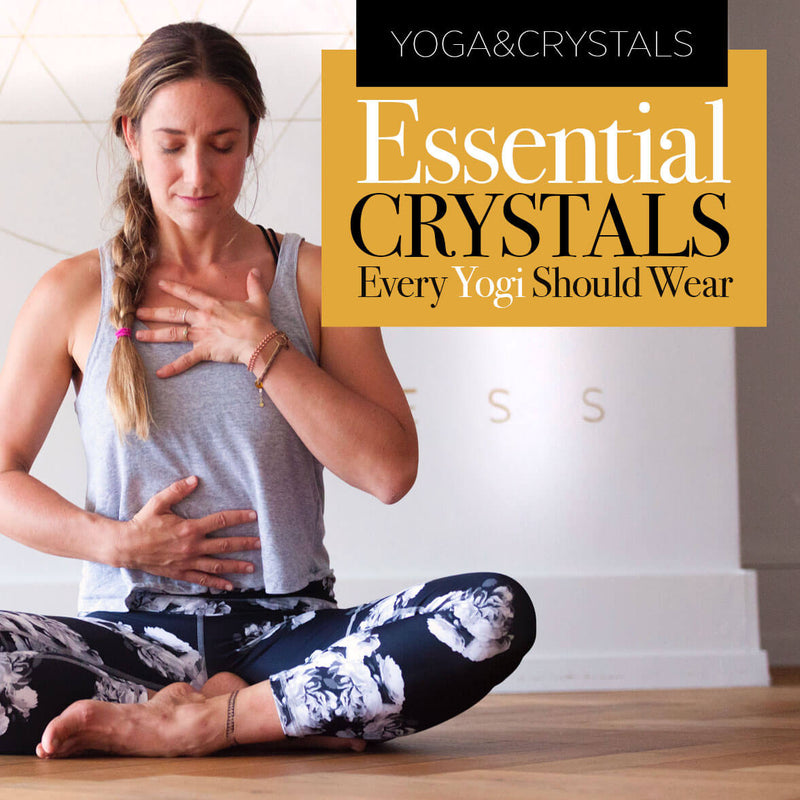 Crystals & Yoga: The Essential Gemstones that Every Yogi Should Wear