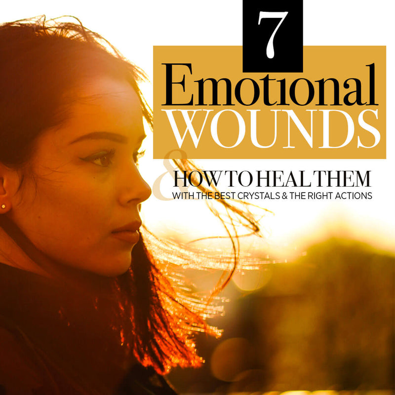 7 Emotional Wounds & How to Heal Them with Crystals and Actions