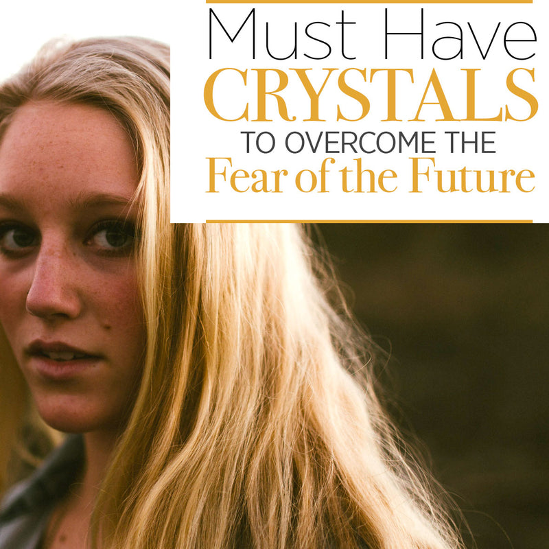 Must have Crystals to Overcome the Fear of Future