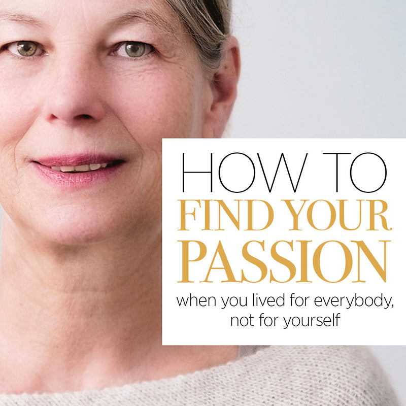 How to Discover your Passion if you lived for Everybody else, not for Yourself