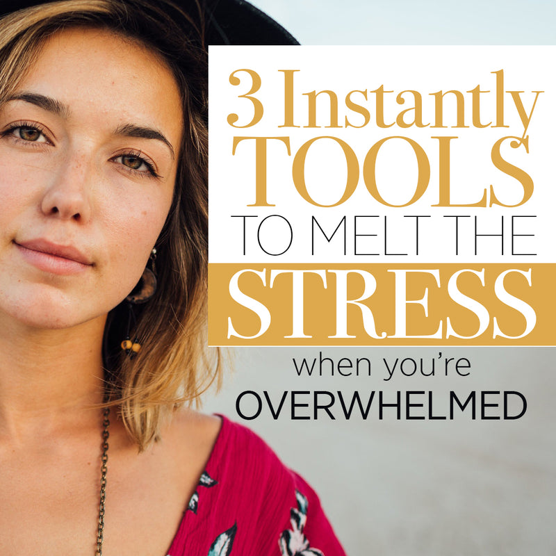 The 3 Instantly Tools to Melt the Stress when You're Overwhelmed