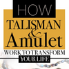 Crystal Talisman & Amulet | How they Work to Transform Your Life & Raise the Best of Yourself