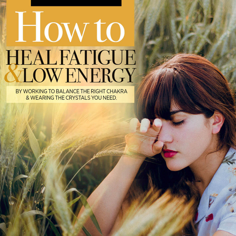 Easy Guide to Healing Fatigue & Low Energy: Chakra to Balance & Best Crystals to Wear
