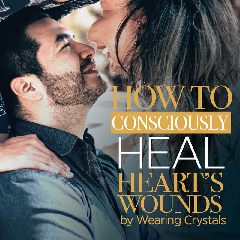 How to Consciously Heal Heart's Wounds by Wearing Crystals