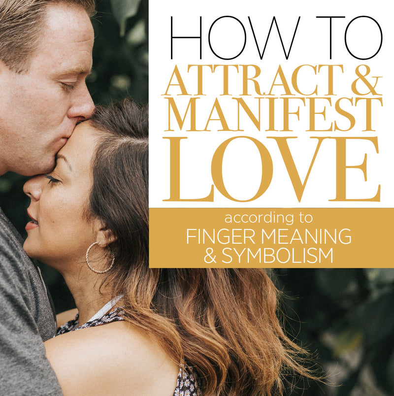 How to Manifest & Attract Love According to Finger Meaning and Symbolism