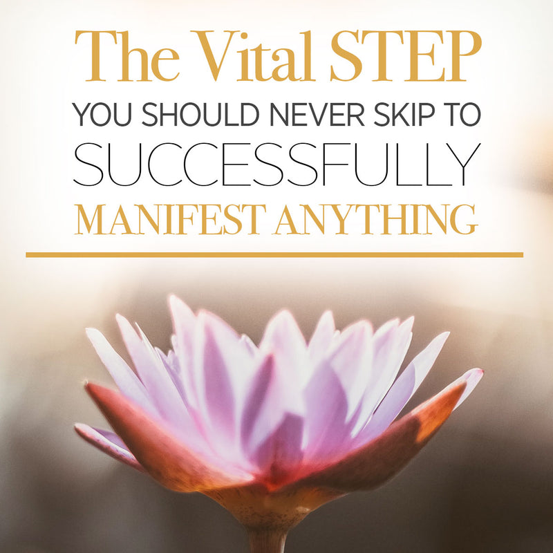 The First & Vital Step you Should Never Skip to Manifest Anything