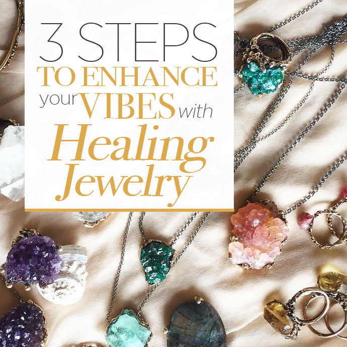 3 Basic Steps to Enhance your Vibes with Healing Jewelry