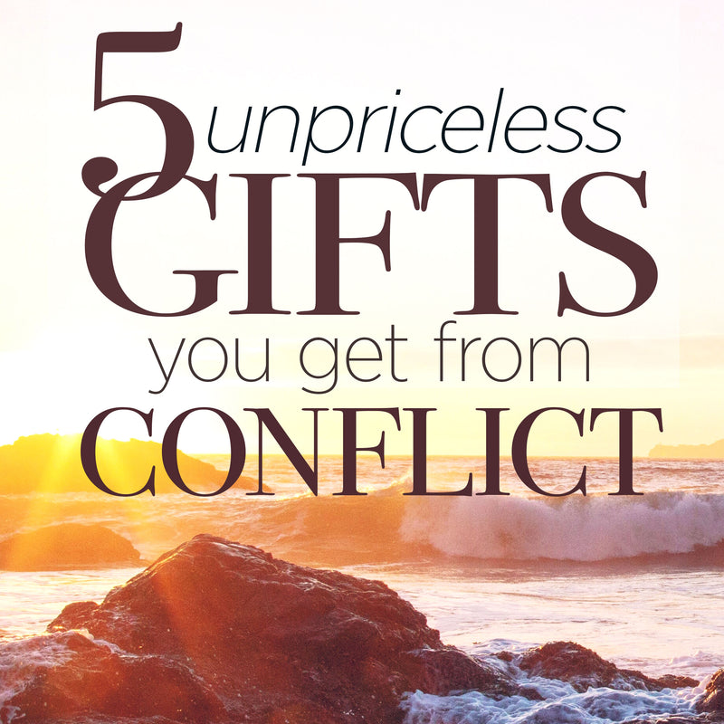 The 5 Priceless Gifts you Get from Conflicts