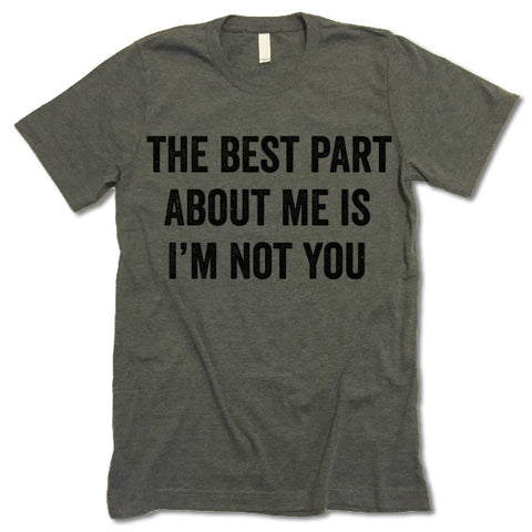 The Best Part About Me Is I'm Not You Shirt