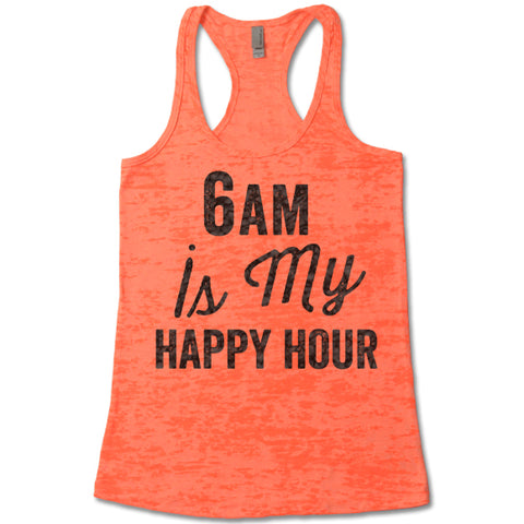 6Am Is My Happy Hour - Racerback Burnout Tank Top