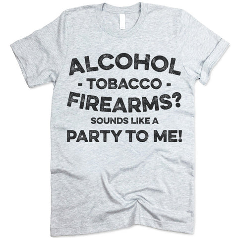 Alcohol Tobacco Firearms Sounds Like a Party To Me