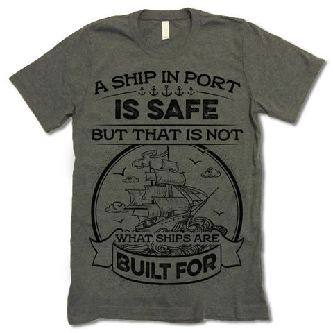A Ship In Port Is Safe But That Is Not What Ships Are Built For