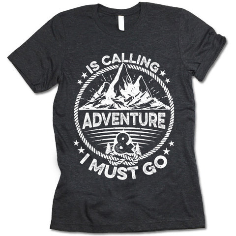 Adventure Is Calling and I Must Go T-shirt