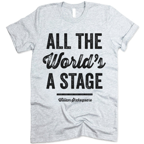 All The World Is A Stage Shirt