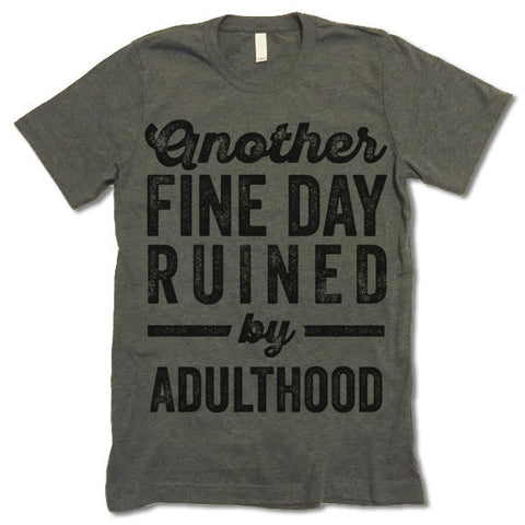 Another Fine Day Ruined By Adulthood