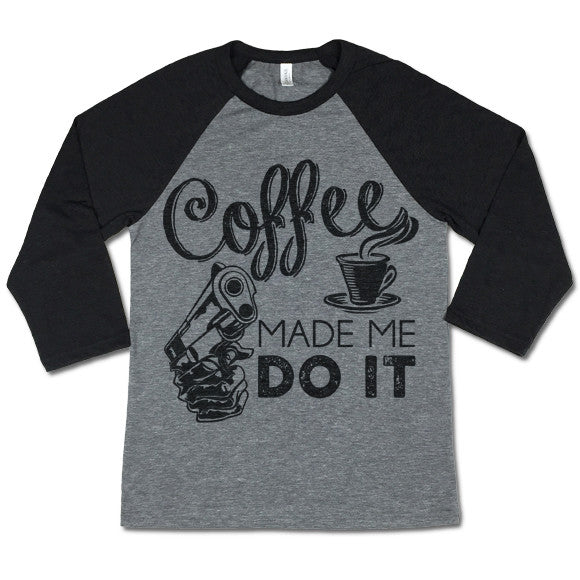 Coffee Made Me Do It Baseball T-shirt