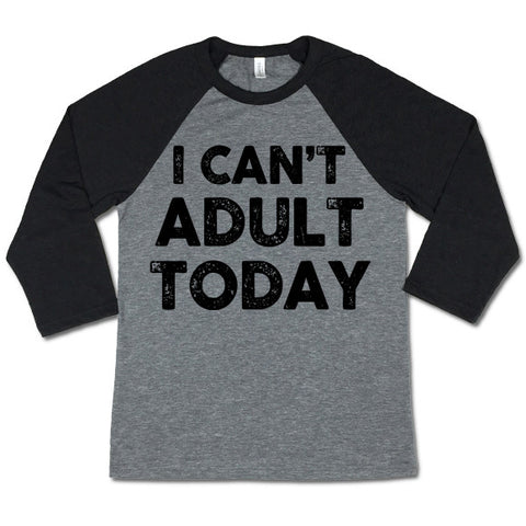 I Can't Adult Today Baseball T-shirt