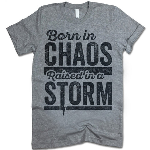 Born In Chaos Raised In A Storm T-Shirt