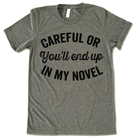 Careful Or You'll End Up In My Novel Shirt