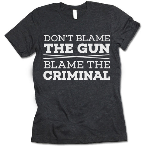 Don't Blame The Gun Blame The Criminal T-Shirt