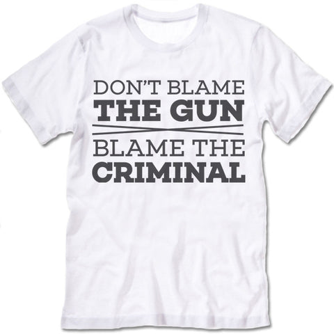 Dont Blame The Gun Blame The Criminal