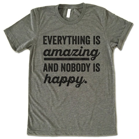 Everything Is Amazing And Nobody Is Happy Shirt