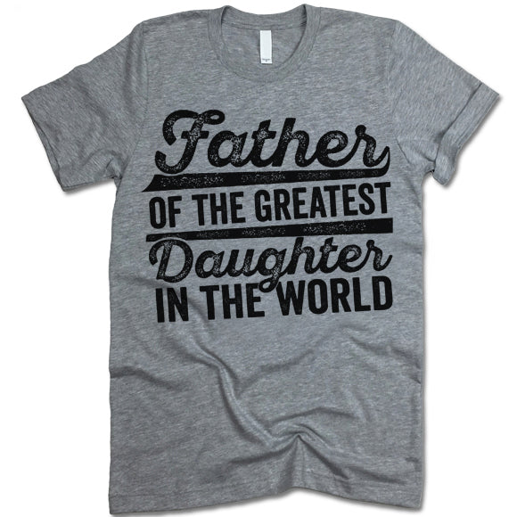 Father Of The Greatest Daughter In The World Shirt