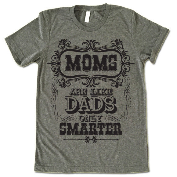 Moms Are Like Dads Only Smarter T-shirt