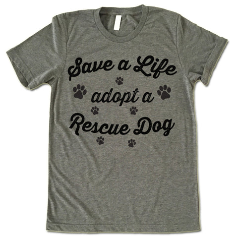 Save A Life Adopt A Rescue Dog T-Shirt
