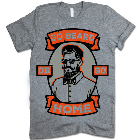 Go Beard Or Go Home T-Shirt