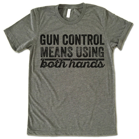 Gun Control Means Using Both Hands T-Shirt