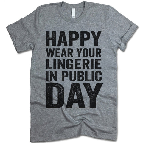 Happy Wear Your Lingerie in Public Day T-Shirt