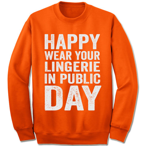Happy Wear Your Lingerie in Public Day Sweater