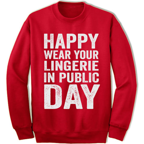 Happy Wear Your Lingerie in Public Day Sweatshirt
