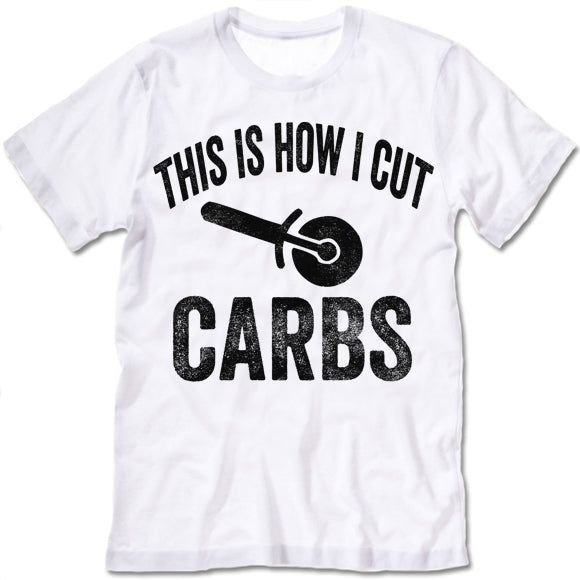 This Is How I Cut Carbs T-shirt