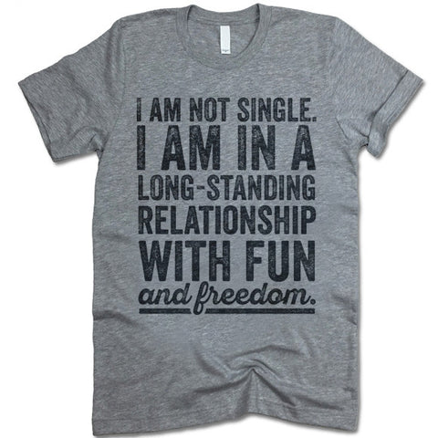 I Am Not Single I Am In A Long-Lasting Relationship With Fun And Freedom