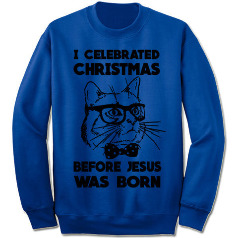 I Celebrated Christmas Before Jesus Was Born Sweater